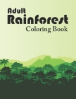 Adult Rainforest Coloring Book: Exotic Rain Forest Scenes to Color, Printable Tropical Rainforest Adults Activity Book, Forest Ranger Gifts, Rainfores Cover Image