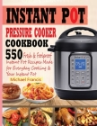 Instant Pot Pressure Cooker Cookbook: 55o Fresh & Foolproof Instant Pot Recipes Made for Everyday Cooking & Your Instant Pot Cover Image