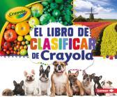 El Libro de Clasificar de Crayola (R) (the Crayola (R) Sorting Book) (Conceptos Crayola (R) (Crayola (R) Concepts)) Cover Image