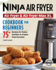 Ninja Air Fryer Cookbook for Beginners: 75+ Recipes for Faster, Healthier, & Crispier Fried Favorites Cover Image