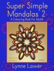 Super Simple Mandalas 2: A Colouring Book for Adults Cover Image