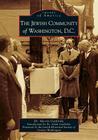 The Jewish Community of Washington, D.C. (Images of America (Arcadia Publishing)) Cover Image
