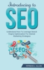 INTRODUCING to SEO: Understand How To Leverage Search Engine Optimization For Internet Marketing Strategies Cover Image
