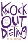 Knock Out Dieting: Creating Peace Between You, Your Body and Your Food Cover Image