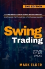 Swing Trading: A Comprehensive Guide of the Best-Proven Strategies to Start Making Profits Investing in the Financial Markets with Op Cover Image