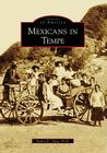 Mexicans in Tempe (Images of America (Arcadia Publishing)) Cover Image