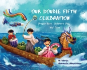 Our Double Fifth Celebration: Dragon Boat, Children's Day, and Dano: Dragon Boat, Children's Day, Dano Cover Image
