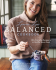 The Laura Lea Balanced Cookbook: 120+ Everyday Recipes for the Healthy Home Cook Cover Image