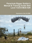 Parachute Rigger Soldier's Manual & Training Guide Skill Level 1/2/3/4 MOS 92R Cover Image