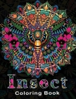 Insect Coloring Book: Over Than 50 Wonderful Insects Coloring Book For Adults, Teens And Kids. Girls, Boys - Great Gift For Insects and Bugs Cover Image