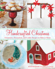 Handcrafted Christmas: Ornaments, Decorations, and Cookie Recipes to Make at Home Cover Image