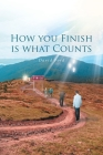 How You Finish Is What Counts Cover Image