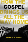 How the Gospel Brings Us All the Way Home Cover Image