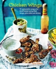 Chicken Wings: 70 unbeatable recipes for fried, baked and grilled wings, plus sides and drinks Cover Image