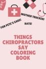 Things Chiropractors Say Coloring Book: Clean Swear Word Coloring Book for Chiropractors; Coloring Book Gift for Chiropractors Cover Image