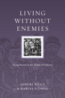 Living Without Enemies: Being Present in the Midst of Violence (Resources for Reconciliation) Cover Image