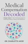 Medical Compensation Decoded: A Simple Guide for New Ophthalmologists to Understand Billing, Coding, and Collections Cover Image