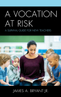 A Vocation at Risk: A Survival Guide for New Teachers Cover Image