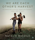We Are Each Other's Harvest: Celebrating African American Farmers, Land, and Legacy Cover Image