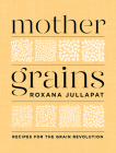 Mother Grains: Recipes for the Grain Revolution Cover Image