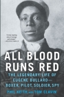 All Blood Runs Red: The Legendary Life of Eugene Bullard-Boxer, Pilot, Soldier, Spy Cover Image