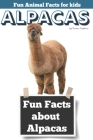 Fun Facts about Alpacas: Fun Animal Facts for kids (Alpaca FACTS BOOK WITH ADORABLE PHOTOS) Cover Image