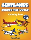 Airplanes around the world coloring book for kids 4-8: The Perfect coloring book for children with cutie ariplanes around the world Cover Image