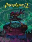 Psychonauts 2: LATEST GUIDE: The Complete Guide & Walkthrough with Tips &Tricks to Become a Pro Player Cover Image