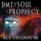 Dmt and the Soul of Prophecy Lib/E: A New Science of Spiritual Revelation in the Hebrew Bible Cover Image