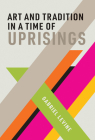 Art and Tradition in a Time of Uprisings Cover Image