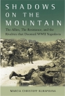 Shadows on the Mountain: The Allies, the Resistance, and the Rivalries That Doomed WWII Yugoslavia Cover Image