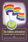 The Hidden Alternative: Co-Operative Values, Past, Present and Future Cover Image
