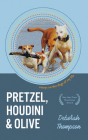 Pretzel, Houdini & Olive: Essays on the Dogs of My Life Cover Image