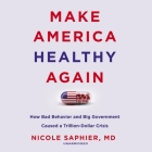 Make America Healthy Again: How Bad Behavior and Big Government Caused a Trillion-Dollar Crisis Cover Image