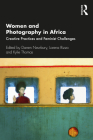 Women and Photography in Africa: Creative Practices and Feminist Challenges Cover Image