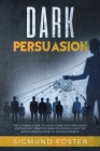 Dark Persuasion: The Ultimate Guide to Understand NLP Persuasion Psychology, Practice Dark Psychology and the Art of Manipulation to De Cover Image