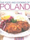The Food and Cooking of Poland: Traditions, Ingredients, Tastes, Techniques, Over 60 Classic Recipes Cover Image
