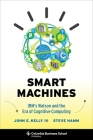 Smart Machines: Ibm's Watson and the Era of Cognitive Computing (Columbia Business School Publishing) Cover Image