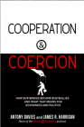 Cooperation and Coercion: How Busybodies Became Busybullies and What that Means for Economics and Politics Cover Image