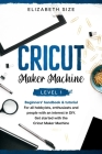 Cricut Maker Machine: For all hobbyists, enthusiasts or people with an interest in DIY. Get started with the Cricut Maker Machine. Cover Image