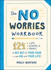 The No Worries Workbook: 124 Lists, Activities, and Prompts to Get Out of Your Head—and On with Your Life! Cover Image