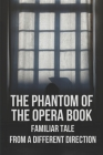 The Phantom Of The Opera Book: Familiar Tale From A Different Direction.: Nocturne Opera Book Cover Image