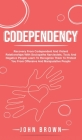 Codependency: Recovery From Codependent And Violent Relationships With Sociopaths Narcissists, Toxic And Negative People Learn To Re Cover Image