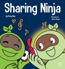 Sharing Ninja: A Children's' Book About Learning How to Share and Overcoming Selfish Behaviors Cover Image