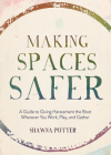 Making Spaces Safer: A Guide to Giving Harassment the Boot Wherever You Work, Play, and Gather Cover Image