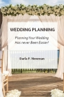 Easy Wedding Planning: Planning Your Wedding Has Never Been Easier! Cover Image