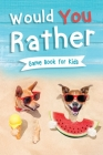 Would You Rather Book for Kids: Gamebook for Kids with 200+ Hilarious Silly Questions to Make You Laugh! Including Funny Bonus Trivias: Fun Scenarios Cover Image