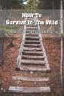 How To Survive In The Wild: Ideas Of Simple Living: The Lost Ways Survival Book Cover Image
