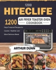 1200 HITECLIFE Air Fryer Toaster Oven Cookbook: 1200 Days Foolproof Recipes for Quicker, Healthier and More Delicious Meals Cover Image