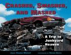 Crashed, Smashed, and Mashed: A Trip to Junkyard Heaven Cover Image